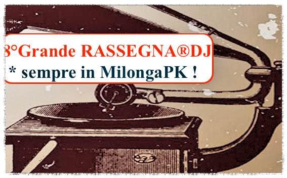8° Grande RASSEGNA® DJ sempre alla Milonga PK!