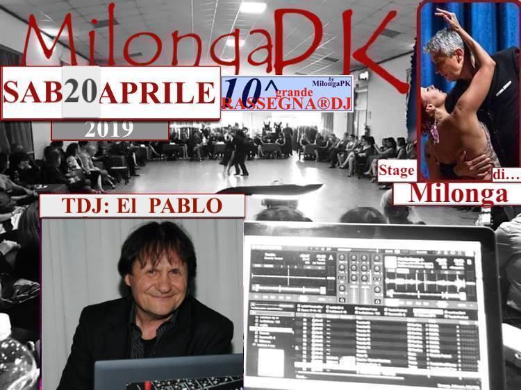 Sab di PASQUA 20 APRILE >MilongaPK 10^RassegnaDJ –  TDJ: EL PABLO + Stage